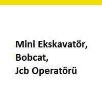 mini ekskavatör operatörü arayanlar, bobcat operatörü eleman ilanları, jcb operatörü elemanı iş ilanları, mini ekskavatör operatörü arayan, jcb operatörü aranıyor, iş makinası operatörü iş ilan sayfası