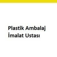 plastik ambalaj imalat ustası aranıyor, plastik ambalaj imalat ustası iş ilanları, plastik ambalaj imalat ustası arayan, plastik ambalaj imalat ustası ilanları istanbul, plastik ambalaj imalat ustası iş ilanları sayfası